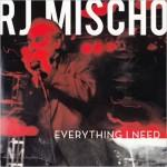 R.J. MISCHO EVERYTHING I NEED