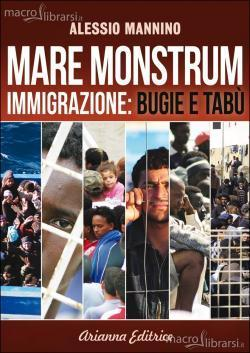 Alessio Mannino, Mare Monstrum. Immigrazione: bugie e tabù, Arianna Editrice, Bologna 2014
