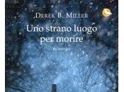 """""""Uno strano luogo morire"""" Derek Miller"""