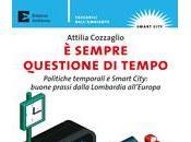 sempre questione tempo Politiche temporali Smart City: buone prassi dalla Lombardia all'Europa Cozzaglio Attilia Edizioniambiente