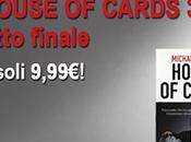 """Anteprima: """"HOUSE CARDS ATTO FINALE"""" Michael Dobbs, Marzo tutte librerie!"""