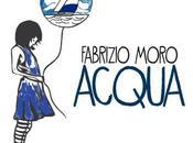 """""""ACQUA"""" nuovo singolo FABRIZIO MORO marzo radio digital store"""