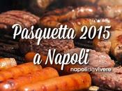Pasquetta 2015: cosa fare Napoli