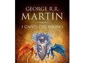 Anteprima: CANTI SOGNO VOL. George R.R. Martin.