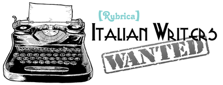 [Rubrica: Italian Writers Wanted #1]