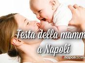 Festa della mamma 2015: cosa fare Napoli
