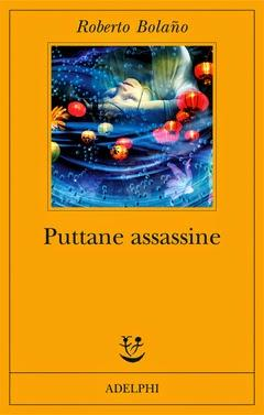 Puttane assassine, di Roberto Bolaňo (Adelphi)