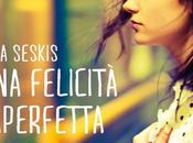 "Anteprima: ""UNA FELICITÀ IMPERFETTA"" Tina Seskis."