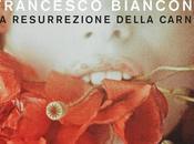 """Anteprima: RESURREZIONE DELLA CARNE"""" Francesco Bianconi."""