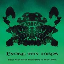 Evoke Thy Lords – Boys! Raise Giant Mushrooms in Your Cellar!