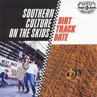 Southern Culture On The Skids - Dirt Track Date