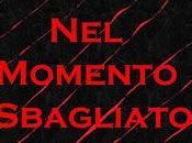 """Uscita: """"NEL MOMENTO SBAGLIATO"""" Morgana Lucchesi."""