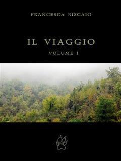 SCRITTORI EMERGENTI #24 : Il Viaggio - Volume I di Francesca Riscaio