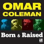 OMAR COLEMAN BORN & RAISED