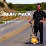 BOBBY MACK TEXAS GUITAR HIGHWAY MAN