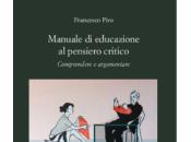 FRANCESCO PIRO, Manuale educazione pensiero critico. Comprendere argomentare, Editoriale Scientifica, Napoli, 2015