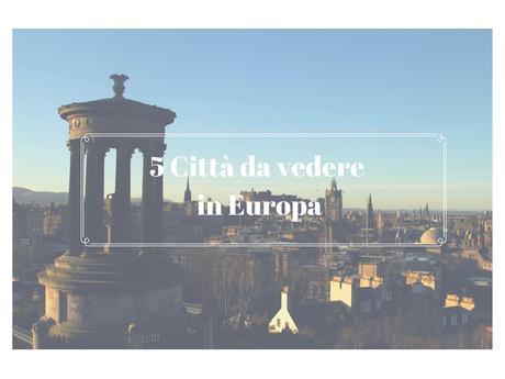 Le 5 città da vedere in Europa