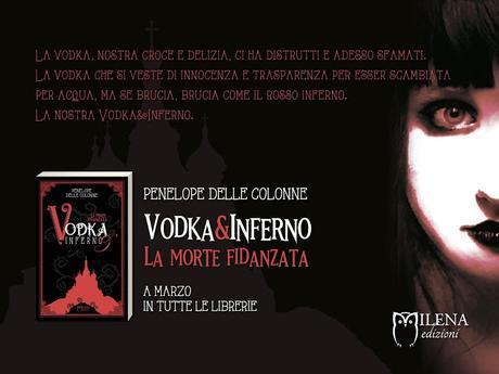 Anteprima: Vodka&Inferno di Penelope Delle Colonne