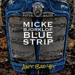 MICKE BJORKLOF & BLUE STRIP AIN'T BAD YET