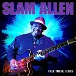 SLAM ALLEN FEEL THESE BLUES