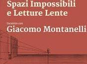 """proposito """"Spazi impossibili letture lente Incontro Giacomo Montanelli"""""""