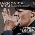 HARMONICA SHAH IF YOU LIVE TO GET OLD, YOU WILL UNDERSTAND