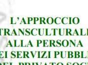 L'APPROCCIO TRANSCULTURALE ALLA PERSONA servizi pubblici privato sociale, Corso formazione alla FONDAZIONE CECCHINI PACE, Milano Novembre 2016 settembre 2017