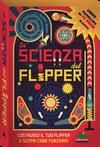 """""""La scienza del flipper"""" di Nick Arnold e Ian Graham, Editoriale scienza"""