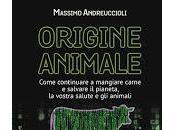 Origine Animale. Come continuare mangiare carne salvare pianeta, vostra salute animali Massimo Andreuccioli