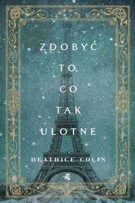 Beatrice Colin Zdobyc to co tak ulotne Ebook