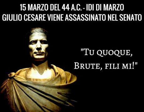 15 Marzo 44 a.C. - Le Idi di Marzo Giulio Cesare veniva assassinato nel Senato