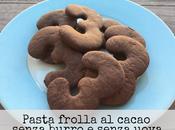 Pasta Frolla cacao senza burro uova