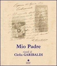 """""""Mio Padre"""" a Caprera. Ricordi di Clelia Garibaldi"""