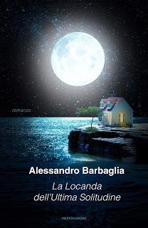 Recensione [Bancarella 2017]: La locanda dell'Ultima Solitudine, di Alessandro Barbaglia