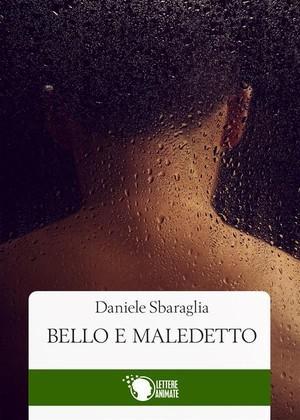 """RECENSIONE A """"BELLO E MALEDETTO"""" DI DANIELE SBARAGLIA"""
