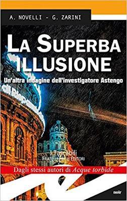 SEGNALAZIONE - La superba illusione. Un'altra indagine dell'investigatore Astengo di Andrea Novelli e Gianpaolo Zarini  | Fratelli Frilli Editori