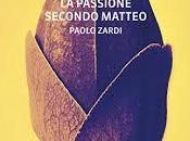 Paolo Zardi PASSIONE SECONDO MATTEO