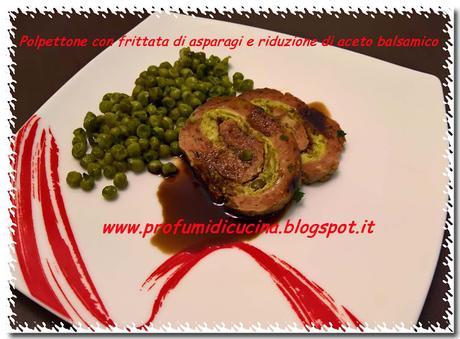 Polpettone con frittata di asparagi e riduzione di aceto balsamico