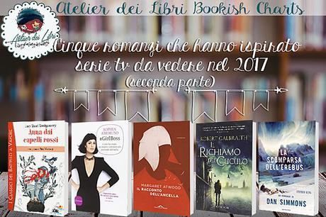 Bookish charts #10 Cinque romanzi che hanno ispirato serie TV da vedere nel 2017 (seconda parte)