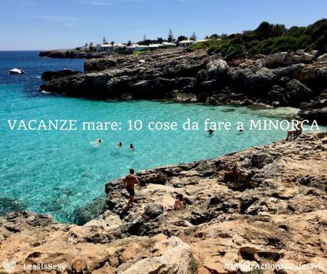 Viaggi e Lifestyle | Vacanze mare: 10 cose da fare a Minorca