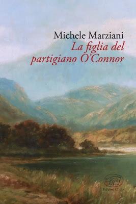 La figlia del partigiano O'Connor, di Michele Marziani (Edizioni Clichy)