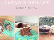 Torta Soffice Cacao Banane (Senza Uova)