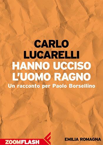 Recensione di Hanno ucciso l'uomo ragno di Carlo Lucarelli