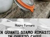 Mauro Fornaro: quanti siamo rimasti questo caffè