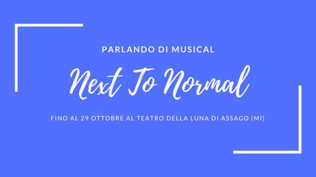 » Next To Normal, uno spettacolo da vedere e rivedere.