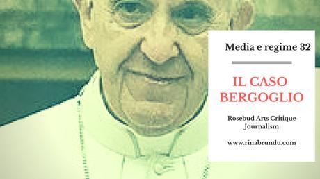 Media e regime (32) – Il Caso Bergoglio. Di un gigante a sinistra