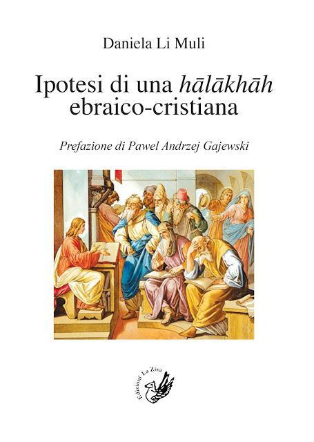 """In libreria: Daniela Li Muli, """"Ipotesi di una hālākhāh ebraico-cristiana"""", prefazione di Pawel Andrzej Gajewski, Edizioni La Zisa, pp. 80, euro 12,00"""
