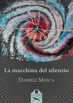 Segnalazione - LA MACCHINA DEL SILENZIO di Daniele Mosca