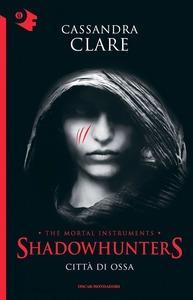 Cassandra Clare: Shadowhunters. Città di ossa