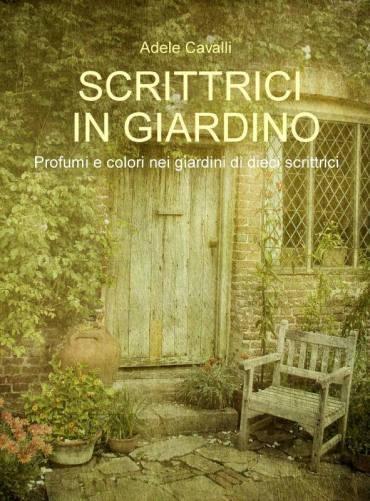 Scrittrici in giardino. Profumi e colori nei giardini di dieci scrittrici. Un libro di Adele Cavalli